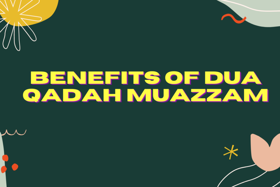 Benefits of Dua Qadah Muazzam